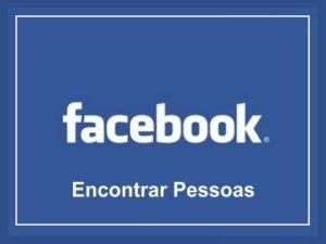encontrar pessoas no facebook 300x225 Procurar Pessoas pelo Facebook